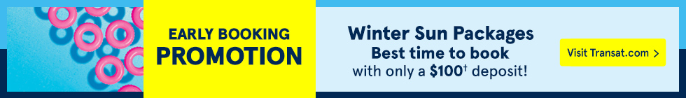 Early Booking Promotion Winter Sun Packages. Best time to book with only a $100 deposit! Visit Transat.com
