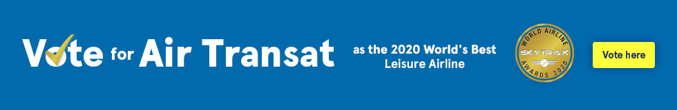 Vote for Air Transat as the 2020 World's Best Leisure Airline. Vote here.