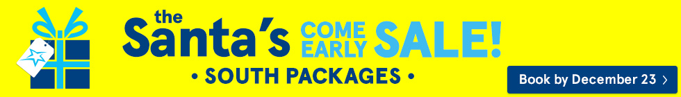 the Santa's come early sale! South packages. Book by December 23