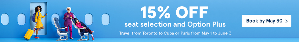 Travel from Toronto to Cuba or Paris from May 1 to June 30. 15% off seat selection and Option Plus. Book by May 30.