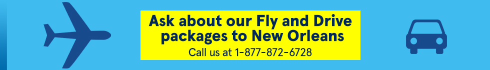 Ask about our Fly and Drive packages to New Orleans. Call us at 1-877-872-6728