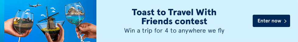 Toast to Travel With Friends contest. Win a trip for 4 to anywhere we fly. Enter now.