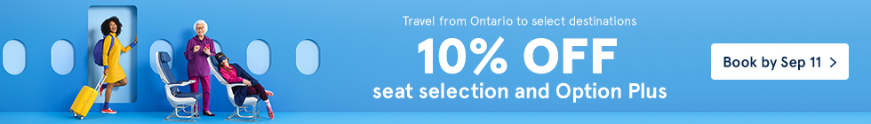 Travel from Ontario to select destinations. 10% off seat selection and Option Plus. Book by September 11.